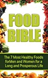 Food Bible: The 7 Healthiest Foods for Men and Women for a Long and Prosperous Life