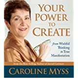 Your Power to Create: From Wishful Thinking to True Manifestationby Caroline M. Myss