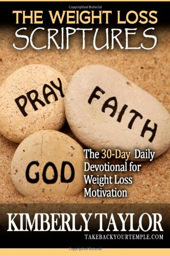 The Weight Loss Scriptures The 30 Day Daily Devotional for Weight Loss Motivation