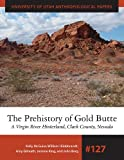 The Prehistory of Gold Butte: A Virgin River Hinterland, Clark County, Nevada (University of Utah Anthropological Paper)