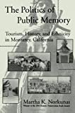 img - for The Politics of Public Memory: Tourism, History, and Ethnicity in Monterey, California (Suny Series in Oral and Public History) book / textbook / text book