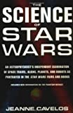 The Science of Star Wars: An Astrophysicist's Independent Examination of Space Travel, Aliens, Planets, and Robots as Portrayed in the Star Wars Films and Books (0312263872) by Jeanne Cavelos