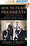 How to Fight Presidents: Defending Yo...