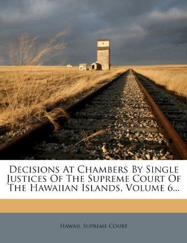 Decisions At Chambers By Single Justices Of The Supreme Court Of The Hawaiian Islands, Volume 6...