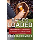 Bases Loaded: The Inside Story of the Steroid Era in Baseball by the Central Figure in the Mitchell Report ~ Kirk Radomski