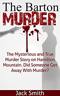 The Barton Murder: Did Somebody Get Away With Murder? A True Crime Story by Jack Smith ebook deal