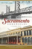 Sacramento Chronicles:: A Golden Past (American Chronicles (History Press))
