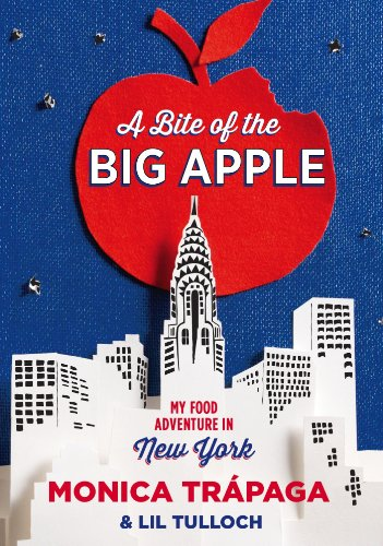 A Bite of the Big Apple: My Food Adventure in New York by Monica Trapaga, Lil Tulloch