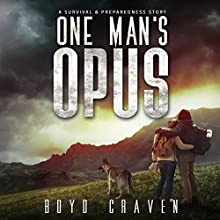 One Man's Opus: A Survival and Preparedness Story Audiobook by Boyd Craven III Narrated by Kevin Pierce