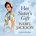 Her Sister's Gift Audiobook by Isabel Jackson Narrated by Lesley Mackie