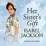 Her Sister's Gift   Isabel Jackson
