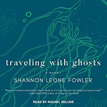 Traveling with Ghosts: A Memoir Audiobook by Shannon Leone Fowler Narrated by Rachel Dulude
