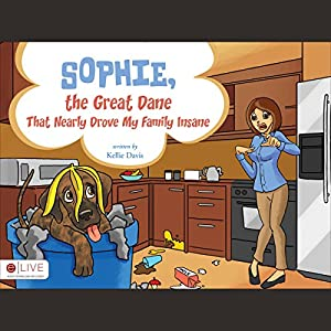 Sophie, the Great Dane That Nearly Drove My Family Insane Audiobook