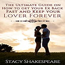 The Ultimate Guide on How to Get Your Ex Back Fast and Keep Your Lover Forever | Livre audio Auteur(s) : Stacy Shakespeare Narrateur(s) : Sandra Parker