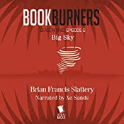 Bookburners, Episode 6: Big Sky | Brian Francis Slattery, Max Gladstone, Margaret Dunlap, Mur Lafferty