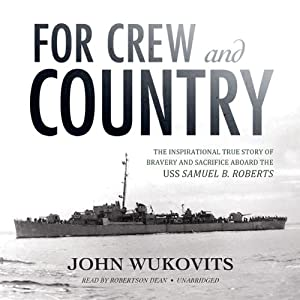 For Crew and Country: The Inspirational True Story of Bravery and Sacrifice Aboard the USS Samuel B. Roberts | [John Wukovits]