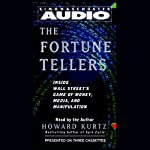 The Fortune Tellers: Inside Wall Street's Game of Money, Media, and Manipulation | Howard Kurtz