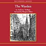 The Warden (       UNABRIDGED) by Anthony Trollope Narrated by Margaret Hilton