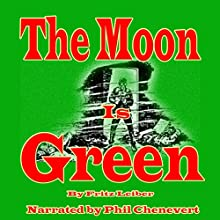 The Moon Is Green (       UNABRIDGED) by Fritz Leiber Narrated by Phil Chenevert