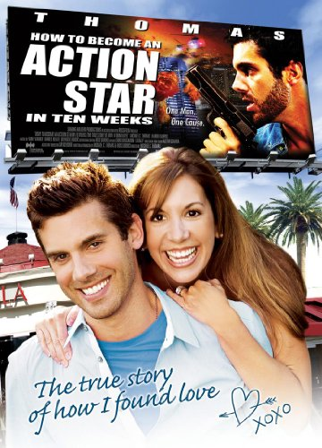 How To Become An Action Star in Ten Weeks (The True Story of How I Found Love)