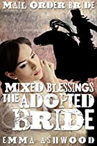 Mail Order Bride: Mixed Blessings The Adopted Bride (historical Western Romance)