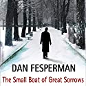 The Small Boat of Great Sorrows (       UNABRIDGED) by Dan Fesperman Narrated by Sean Barrett