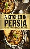 A Kitchen in Persia: Classical and Unique Persian Recipes