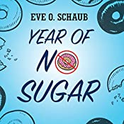 Year of No Sugar: A Memoir | [Eve O. Schaub]