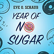 Year of No Sugar: A Memoir (       UNABRIDGED) by Eve O. Schaub Narrated by Hillary Huber, John Lee
