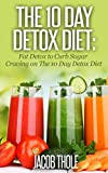 The 10 Day Detox Diet: Fat Detox to Curb Sugar Craving on The 10 Day Detox Diet (The 10 Day Detox Diet: Eliminate Sugar Craving using Sugar Detox and Fat Detox Book 2)