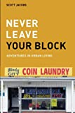 img - for Never Leave Your Block: Adventures in Urban Living book / textbook / text book