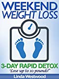 Weekend Weight Loss: 3-Day Rapid Detox - Lose Up to 10 Pounds!