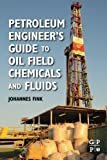 Petroleum Engineer's Guide to Oil Field Chemicals and Fluids (0123838444) by Fink, Johannes