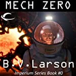 Mech Zero: The Dominant (       UNABRIDGED) by B. V. Larson Narrated by Mirron Willis