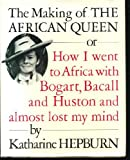 The Making of the African Queen: Or How I Went to Africa With Bogart, Bacall and Huston and Almost Lost My Mind (0394562720) by Katharine Hepburn