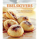 Ebelskivers: Danish-Style Filled Pancakes And Other Sweet And Savory Treats ~ Kevin Crafts
