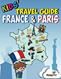 img - for Kids' Travel Guide - France & Paris: Kids enjoy the best of France and the most exciting sights in Paris with fascinating facts, fun activities, ... Leonardo! (Kids' Travel Guides) (Volume 3) book / textbook / text book