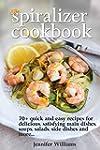 The Spiralizer Cookbook: 70+ Quick an...