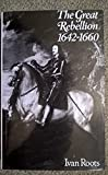 Great Rebellion, Sixteen Forty-Two to Sixteen Sixty (Fabric of British history) (0713413999) by Roots, Ivan