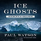 Ice Ghosts: The Epic Hunt for the Lost Franklin Expedition Hörbuch von Paul Watson Gesprochen von: Malcolm Hillgartner