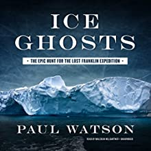 Ice Ghosts: The Epic Hunt for the Lost Franklin Expedition Audiobook by Paul Watson Narrated by Malcolm Hillgartner