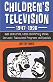 img - for Children's Television, 1947-1990: Over 200 Series, Game and Variety Shows, Cartoons, Educational Programs and Specials Reprint edition by Jeffery Davis (2011) Paperback book / textbook / text book