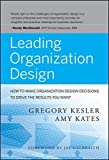 img - for Leading Organization Design: How to Make Organization Design Decisions to Drive the Results You Want by Gregory Kesler (2010-12-21) book / textbook / text book