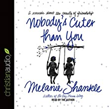 Nobody's Cuter Than You: A Memoir About the Beauty of Friendship (       UNABRIDGED) by Melanie Shankle Narrated by Melanie Shankle