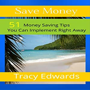 Save Money: 51 Money Saving Tips You Can Implement Right Away | [Tracy Edwards]