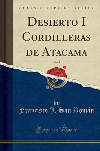 Desierto I Cordilleras de Atacama, Vol. 2 (Classic Reprint)  [Roman, Francisco J San] (Tapa Blanda)