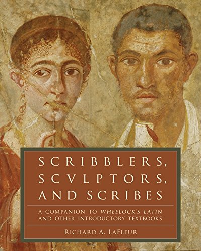 Scribblers, Sculptors, and Scribes (Wheelock's Latin)