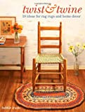 Bobbie Irwin Twist and Twine: 18 Ideas for Rag Rugs and Home Decor