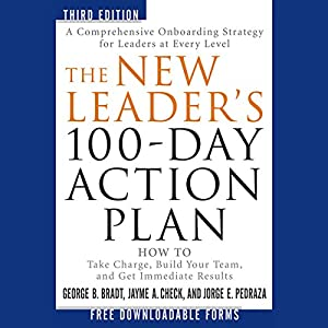 The New Leader's 100-Day Action Plan: How to Take Charge, Build Your Team, and Get Immediate Results | [George B. Bradt, Jayme A. Check, Jorge E. Pedraza]
