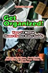 Get Organized! Your 12 Month Home Clutter Killer Guide : Organizing The House, Storage Solutions, Decluttering And How To Clean Your Home To Perfection